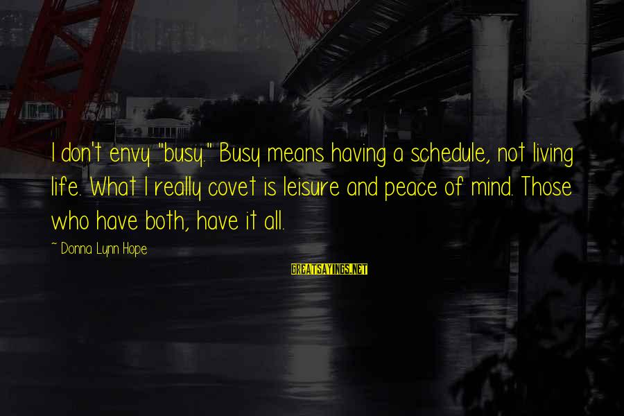 """Busy Schedules Sayings By Donna Lynn Hope: I don't envy """"busy."""" Busy means having a schedule, not living life. What I really"""