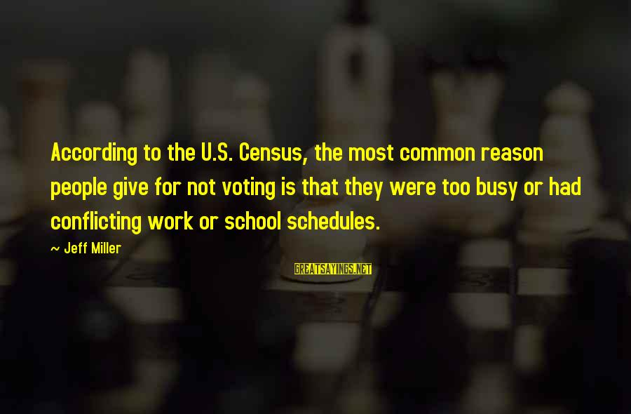 Busy Schedules Sayings By Jeff Miller: According to the U.S. Census, the most common reason people give for not voting is
