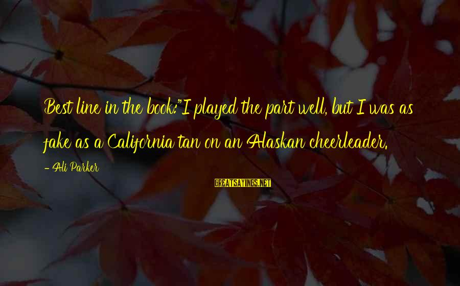 """But I'm A Cheerleader Sayings By Ali Parker: Best line in the book:""""I played the part well, but I was as fake as"""