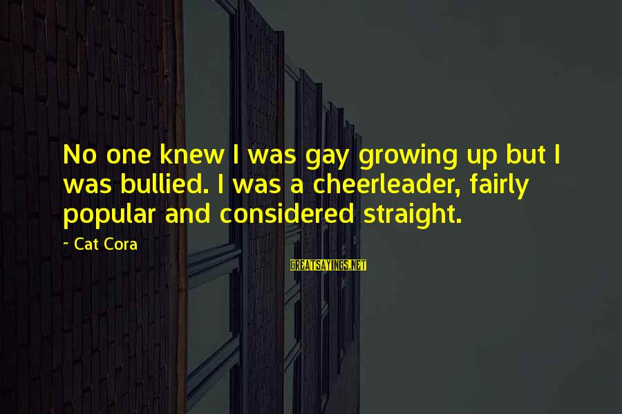 But I'm A Cheerleader Sayings By Cat Cora: No one knew I was gay growing up but I was bullied. I was a