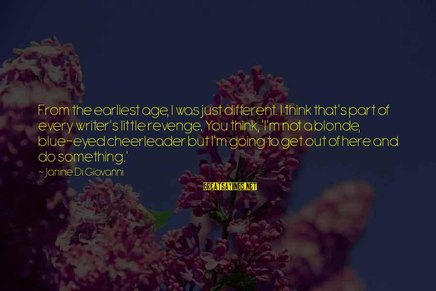 But I'm A Cheerleader Sayings By Janine Di Giovanni: From the earliest age, I was just different. I think that's part of every writer's