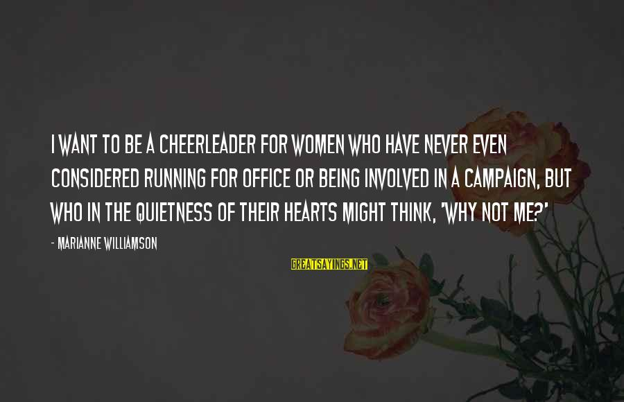 But I'm A Cheerleader Sayings By Marianne Williamson: I want to be a cheerleader for women who have never even considered running for
