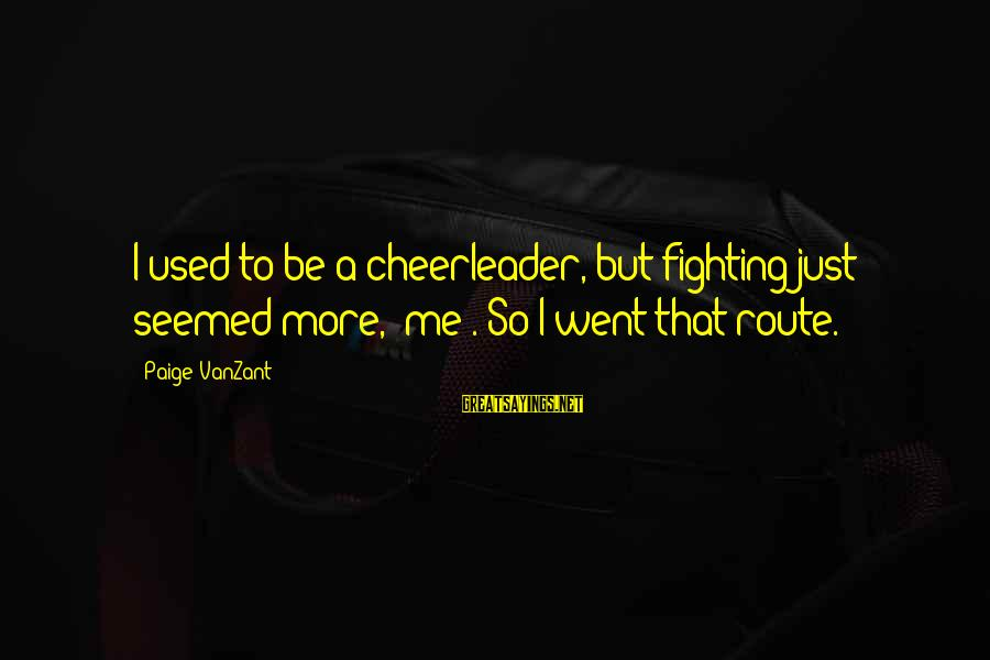 """But I'm A Cheerleader Sayings By Paige VanZant: I used to be a cheerleader, but fighting just seemed more, """"me"""". So I went"""