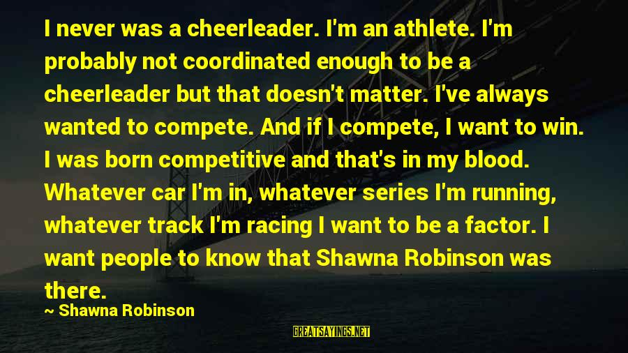 But I'm A Cheerleader Sayings By Shawna Robinson: I never was a cheerleader. I'm an athlete. I'm probably not coordinated enough to be