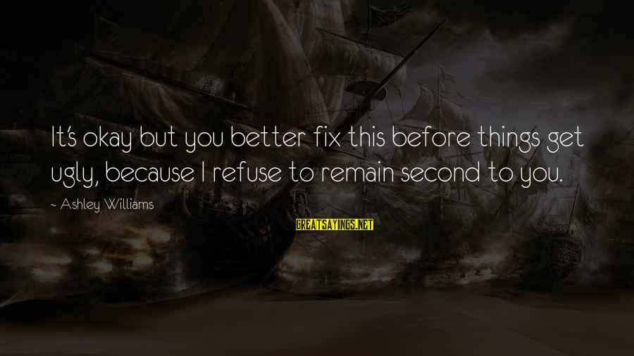 But It's Okay Sayings By Ashley Williams: It's okay but you better fix this before things get ugly, because I refuse to