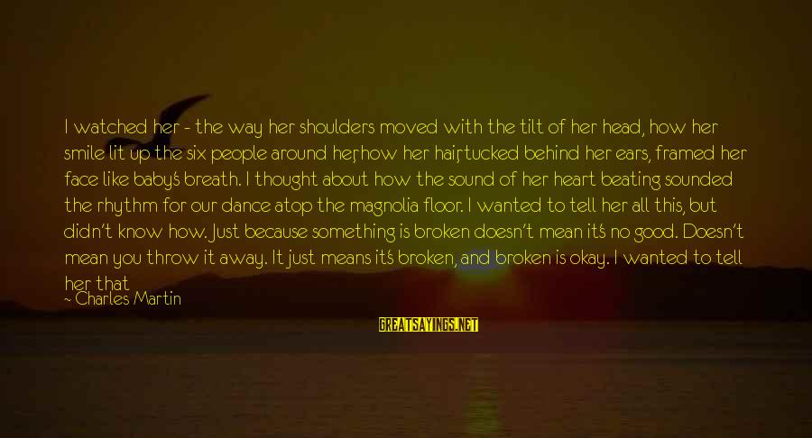 But It's Okay Sayings By Charles Martin: I watched her - the way her shoulders moved with the tilt of her head,