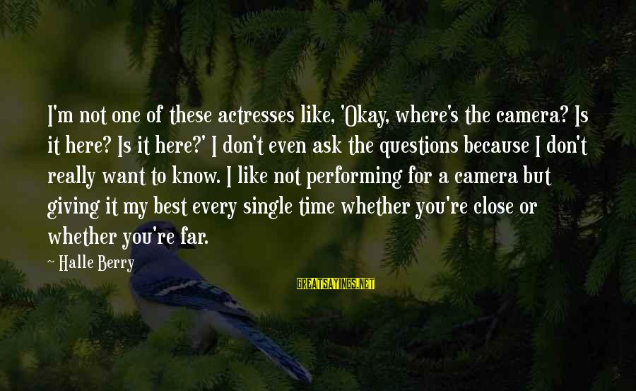 But It's Okay Sayings By Halle Berry: I'm not one of these actresses like, 'Okay, where's the camera? Is it here? Is