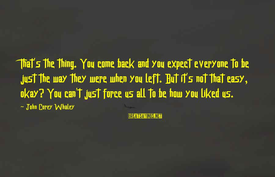 But It's Okay Sayings By John Corey Whaley: That's the thing. You come back and you expect everyone to be just the way