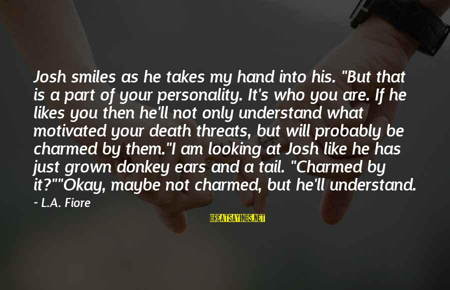 """But It's Okay Sayings By L.A. Fiore: Josh smiles as he takes my hand into his. """"But that is a part of"""