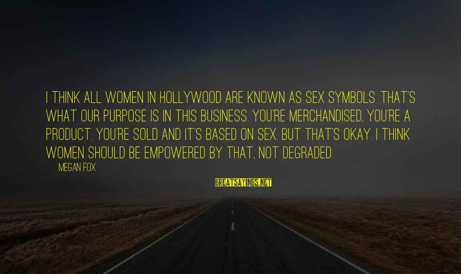 But It's Okay Sayings By Megan Fox: I think all women in Hollywood are known as sex symbols. That's what our purpose