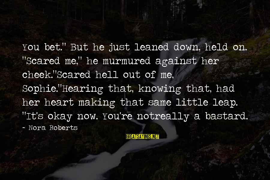 """But It's Okay Sayings By Nora Roberts: You bet."""" But he just leaned down, held on. """"Scared me,"""" he murmured against her"""