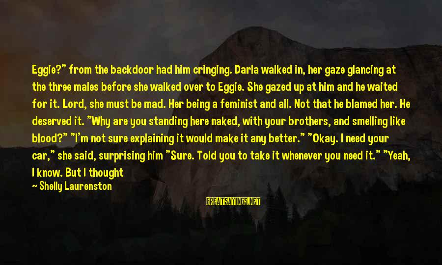 """But It's Okay Sayings By Shelly Laurenston: Eggie?"""" from the backdoor had him cringing. Darla walked in, her gaze glancing at the"""