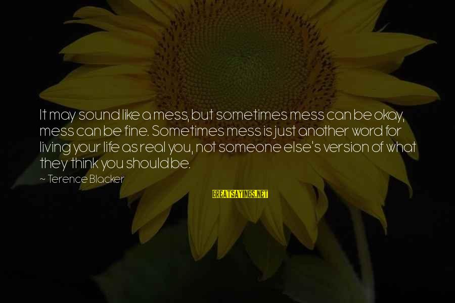 But It's Okay Sayings By Terence Blacker: It may sound like a mess, but sometimes mess can be okay, mess can be