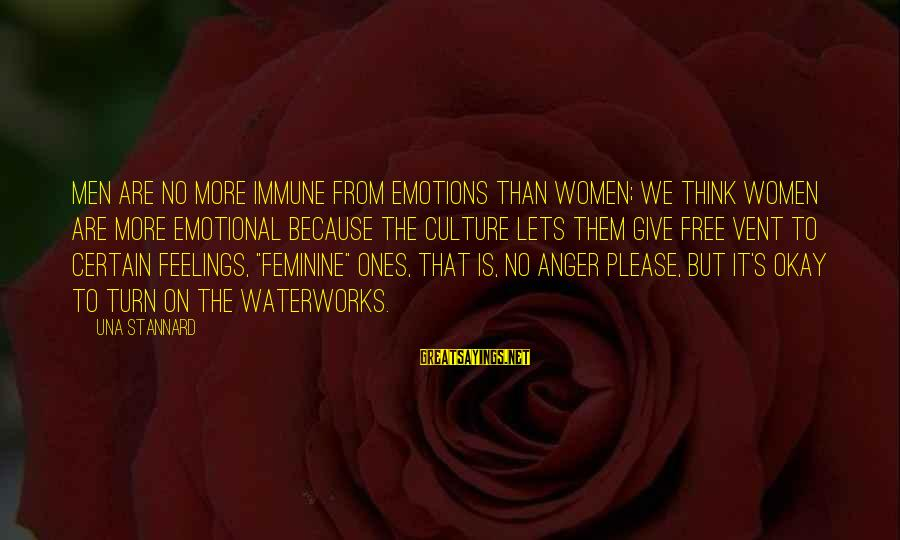 But It's Okay Sayings By Una Stannard: Men are no more immune from emotions than women; we think women are more emotional