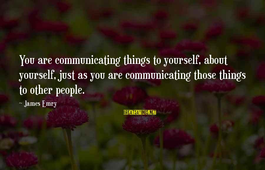 Buthelezi Sayings By James Emry: You are communicating things to yourself, about yourself, just as you are communicating those things