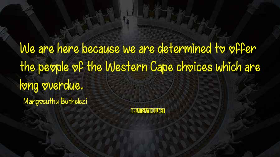 Buthelezi Sayings By Mangosuthu Buthelezi: We are here because we are determined to offer the people of the Western Cape