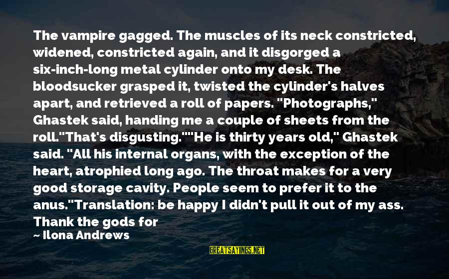Butlins Skegness Sayings By Ilona Andrews: The vampire gagged. The muscles of its neck constricted, widened, constricted again, and it disgorged
