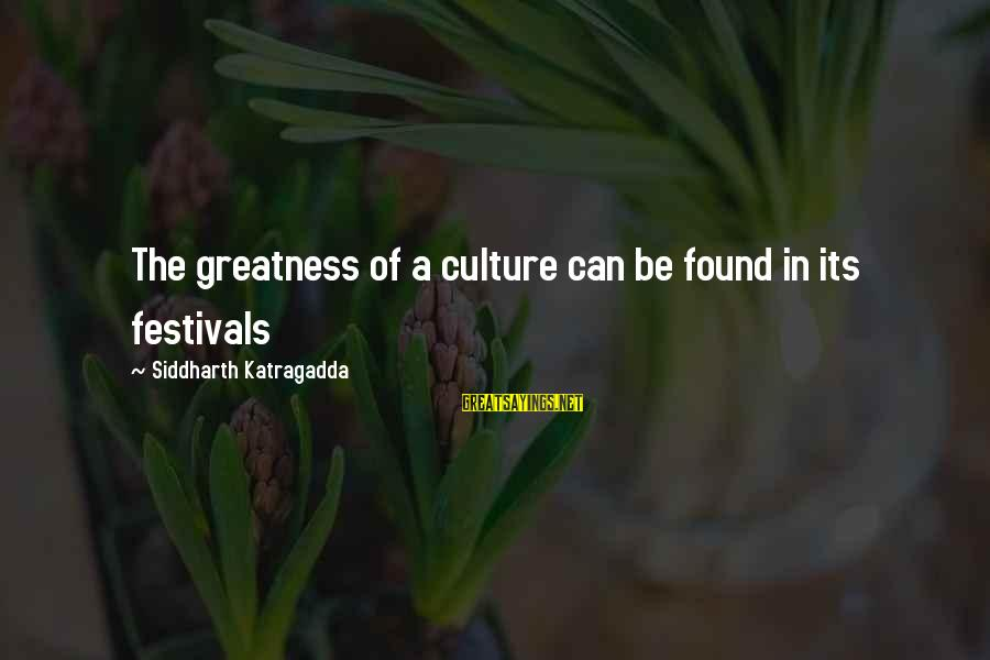 Butlins Skegness Sayings By Siddharth Katragadda: The greatness of a culture can be found in its festivals