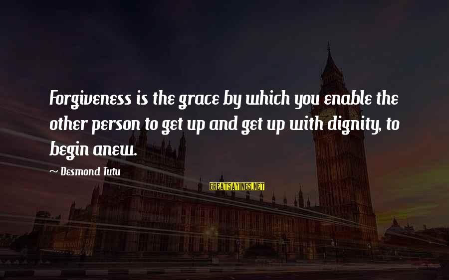 Butor Sayings By Desmond Tutu: Forgiveness is the grace by which you enable the other person to get up and