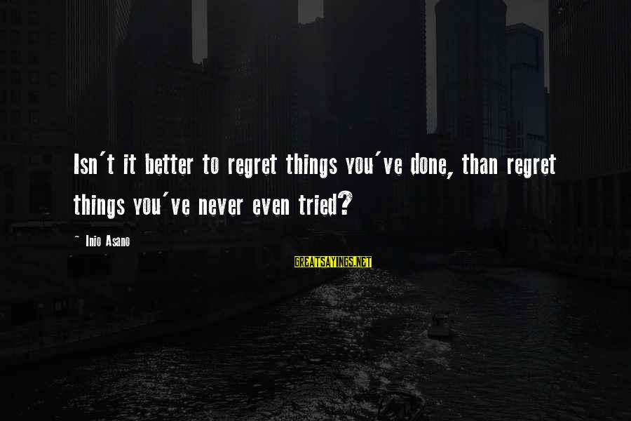 Butor Sayings By Inio Asano: Isn't it better to regret things you've done, than regret things you've never even tried?