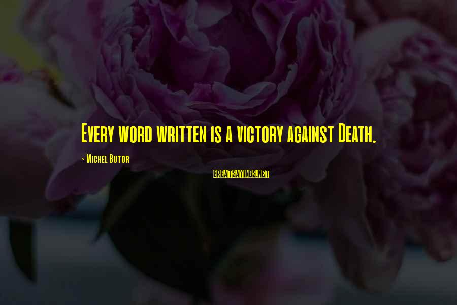 Butor Sayings By Michel Butor: Every word written is a victory against Death.
