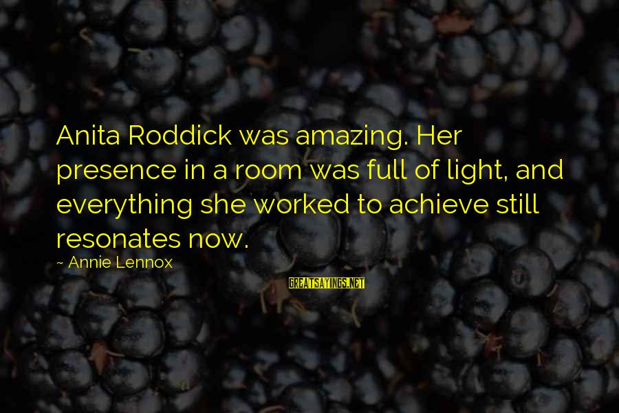 Buyer And Seller Sayings By Annie Lennox: Anita Roddick was amazing. Her presence in a room was full of light, and everything