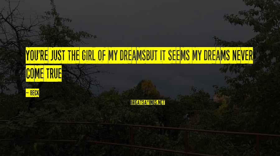 Buyer And Seller Sayings By Beck: You're just the girl of my dreamsBut it seems my dreams never come true