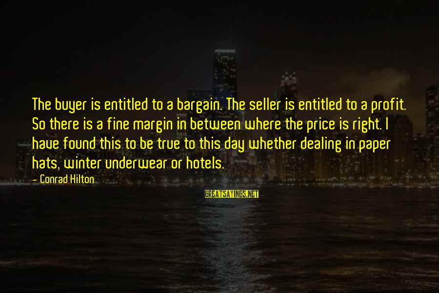 Buyer And Seller Sayings By Conrad Hilton: The buyer is entitled to a bargain. The seller is entitled to a profit. So