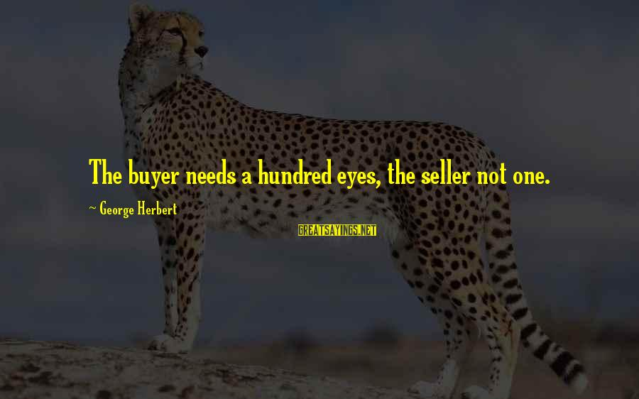 Buyer And Seller Sayings By George Herbert: The buyer needs a hundred eyes, the seller not one.