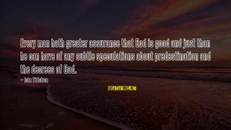 Buyer And Seller Sayings By John Tillotson: Every man hath greater assurance that God is good and just than he can have