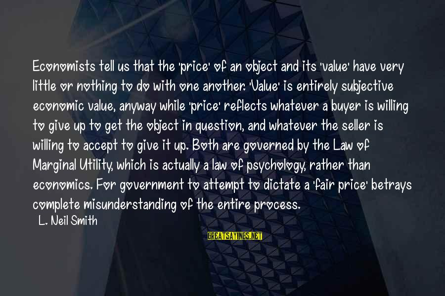 Buyer And Seller Sayings By L. Neil Smith: Economists tell us that the 'price' of an object and its 'value' have very little