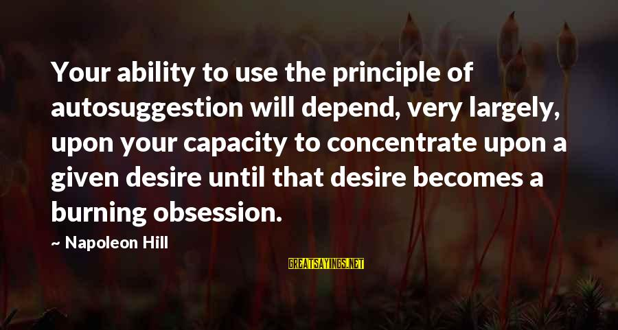 Buyer And Seller Sayings By Napoleon Hill: Your ability to use the principle of autosuggestion will depend, very largely, upon your capacity