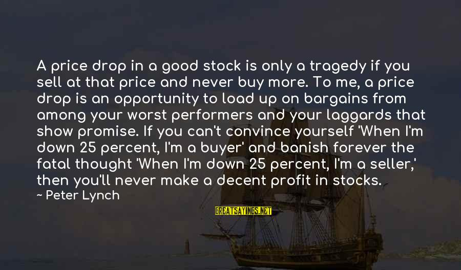 Buyer And Seller Sayings By Peter Lynch: A price drop in a good stock is only a tragedy if you sell at