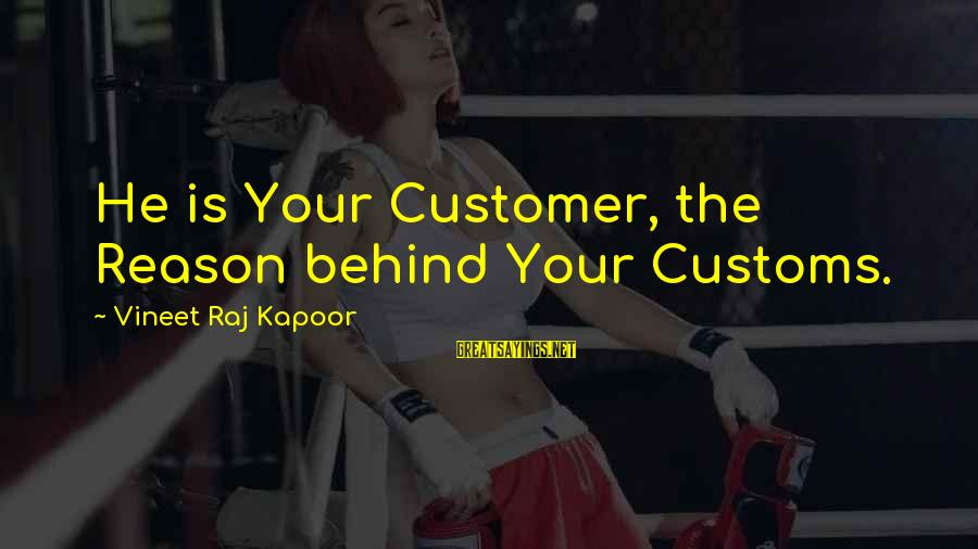 Buyer And Seller Sayings By Vineet Raj Kapoor: He is Your Customer, the Reason behind Your Customs.