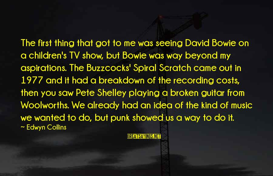 Buzzcocks Sayings By Edwyn Collins: The first thing that got to me was seeing David Bowie on a children's TV