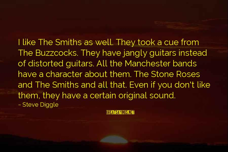 Buzzcocks Sayings By Steve Diggle: I like The Smiths as well. They took a cue from The Buzzcocks. They have