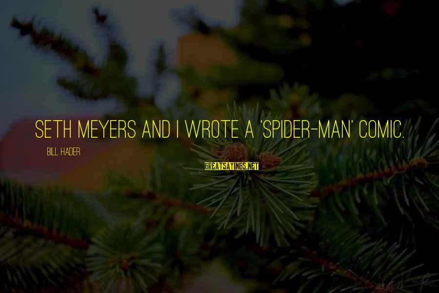 Buzzfeed Tito Sayings By Bill Hader: Seth Meyers and I wrote a 'Spider-Man' comic.