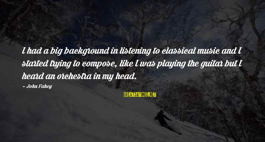 Buzzfeed Tito Sayings By John Fahey: I had a big background in listening to classical music and I started trying to