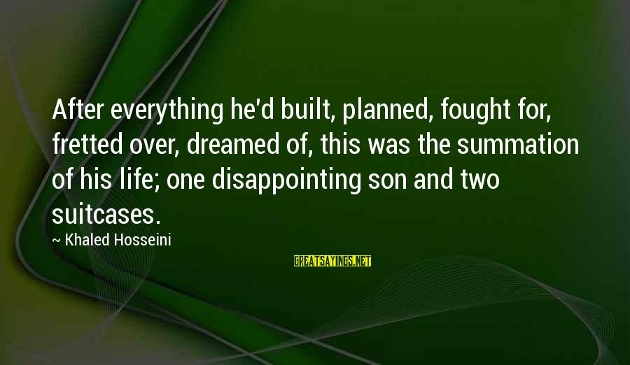 Buzzfeed Tito Sayings By Khaled Hosseini: After everything he'd built, planned, fought for, fretted over, dreamed of, this was the summation