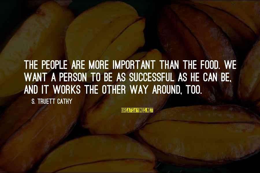 Buzzfeed Tito Sayings By S. Truett Cathy: The people are more important than the food. We want a person to be as