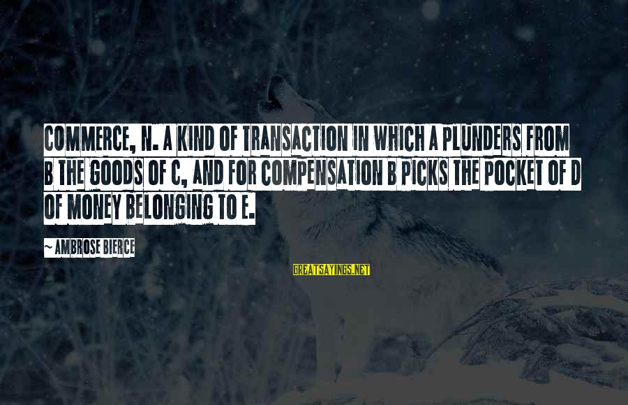 C.e. D'oh Sayings By Ambrose Bierce: COMMERCE, n. A kind of transaction in which A plunders from B the goods of