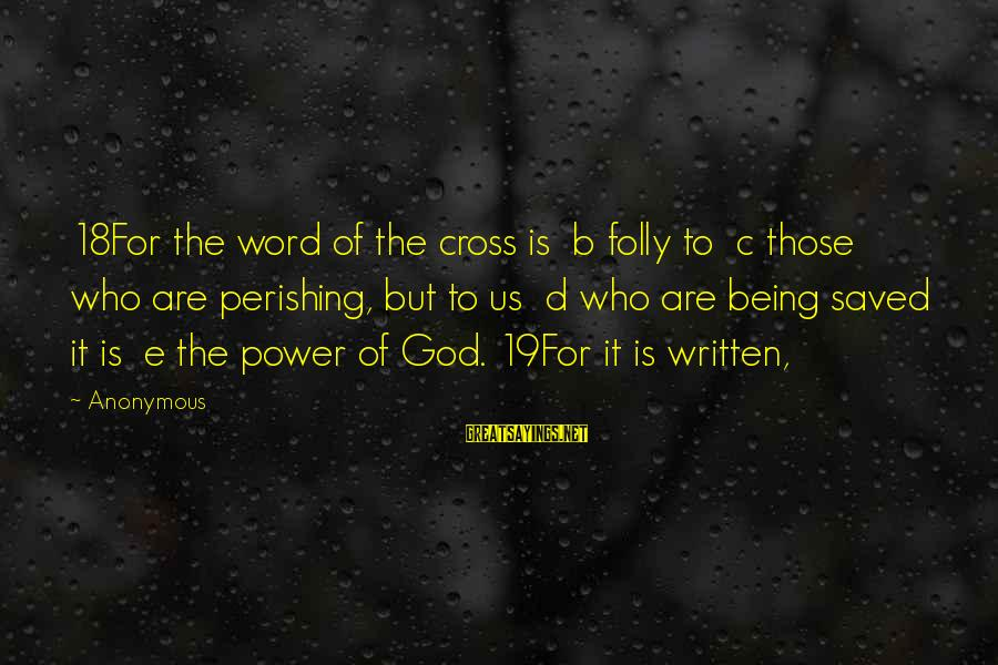 C.e. D'oh Sayings By Anonymous: 18For the word of the cross is b folly to c those who are perishing,