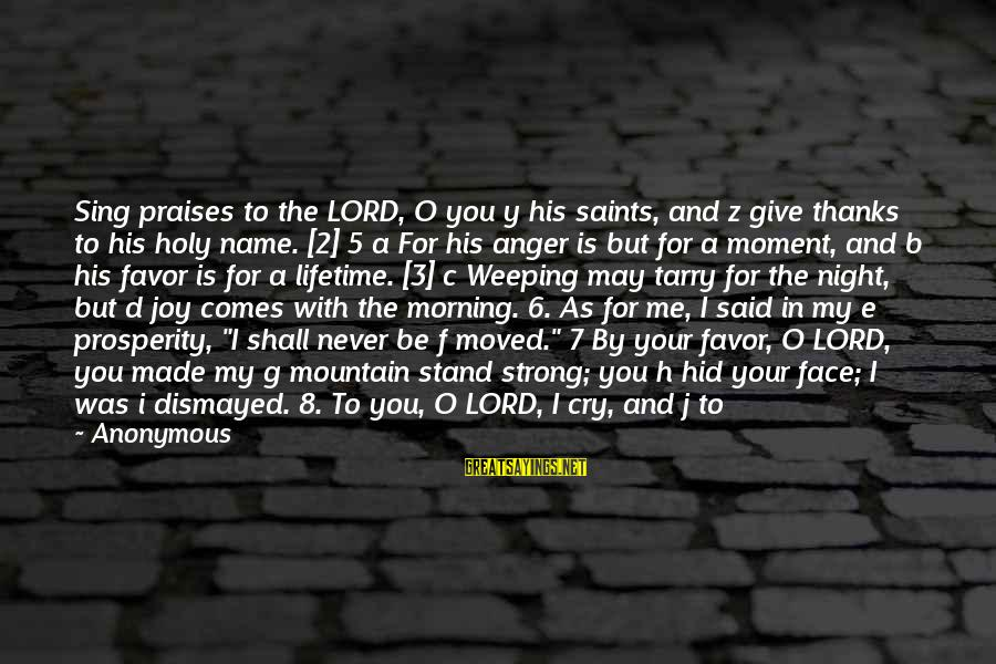 C.e. D'oh Sayings By Anonymous: Sing praises to the LORD, O you y his saints, and z give thanks to