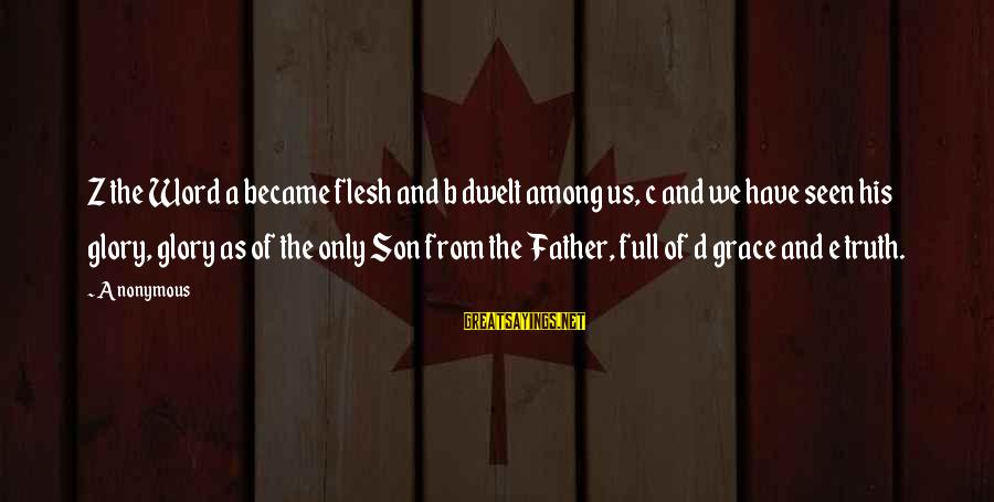 C.e. D'oh Sayings By Anonymous: Z the Word a became flesh and b dwelt among us, c and we have