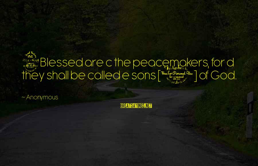 C.e. D'oh Sayings By Anonymous: 9Blessed are c the peacemakers, for d they shall be called e sons [1] of