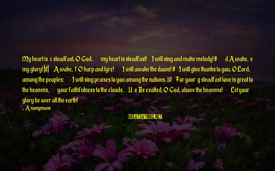 C.e. D'oh Sayings By Anonymous: My heart is c steadfast, O God, my heart is steadfast! I will sing and