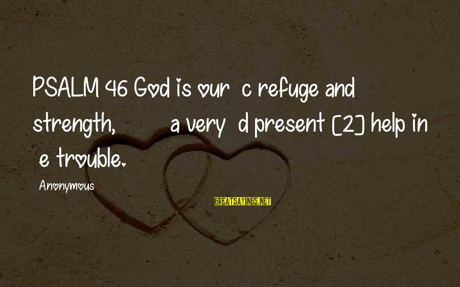 C.e. D'oh Sayings By Anonymous: PSALM 46 God is our c refuge and strength, a very d present [2] help