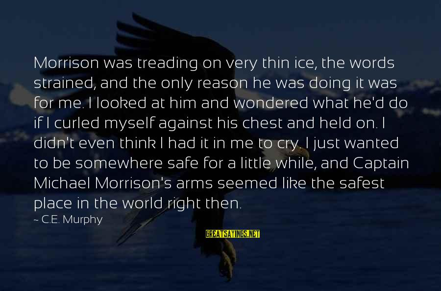 C.e. D'oh Sayings By C.E. Murphy: Morrison was treading on very thin ice, the words strained, and the only reason he