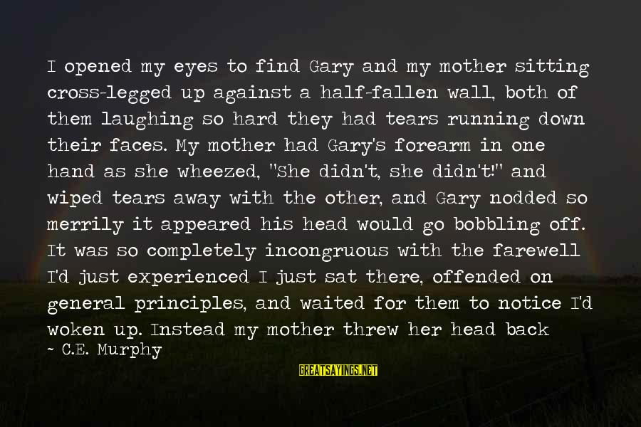 C.e. D'oh Sayings By C.E. Murphy: I opened my eyes to find Gary and my mother sitting cross-legged up against a