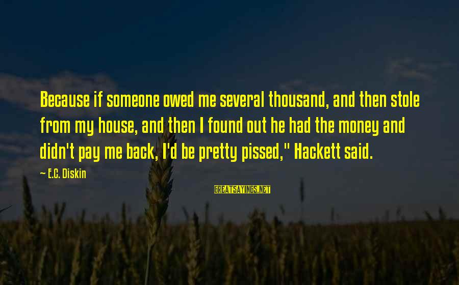 C.e. D'oh Sayings By E.C. Diskin: Because if someone owed me several thousand, and then stole from my house, and then